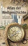 Atlas der Weltgeschichte: Fakten, Zeittafeln und historische Karten -