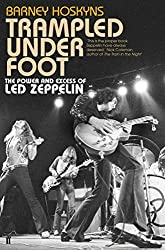 Trampled Under Foot: The Power and Excess of Led Zeppelin by BARNEY HOSKYNS (2012-08-01)