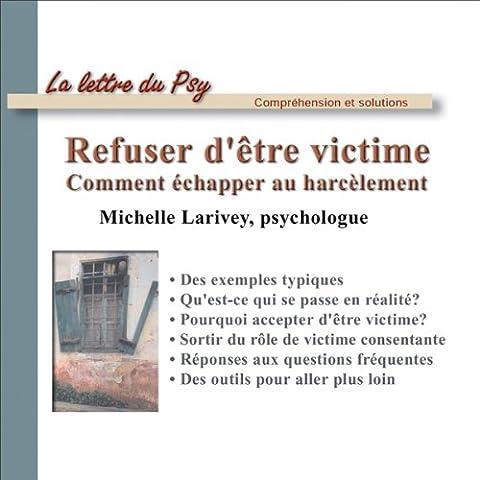 Michelle Larivey - Refuser d'être victime: Comment échapper au