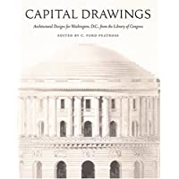Capital Drawings: Architectural Designs for Washington, D.C.,