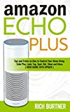 Amazon Echo Plus: Tips and Tricks on How to Control Your Home Using  Echo Plus, Look, Tap, Spot, Dot, Show and Alexa  (USER GUIDE 2018 UPDATE) (English Edition)