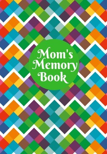 "Mom's Memory Book: Preserve Memories, Leave Your Legacy, Memoirs Log, Journal, Keepsake Notebook For Mothers To Fill In With others Inspirational 7""x10"" Paperback: Volume 5 (Parents Gift)"