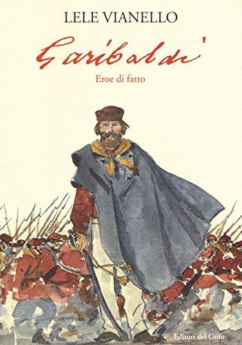 Garibaldi. Eroe di fatto
