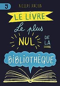 Le livre le plus nul de la bibliothèque par Nicolas Ancion