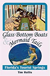 Glass Bottom Boats & Mermaid Tails: Florida's Tourist Springs by Tim Hollis (2006-02-10)