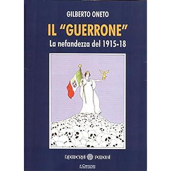 Il «Guerrone». La Nefandezza Del 1915-18