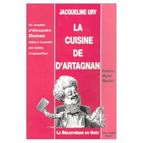 La Cuisine de d'Artagnan : 60 recettes d'Alexandre Dumas mises à la portée des tables d'aujourd'hui