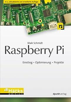 Raspberry Pi: Einstieg • Optimierung • Projekte (HardwareHacks Edition) von [Schmidt, Maik]