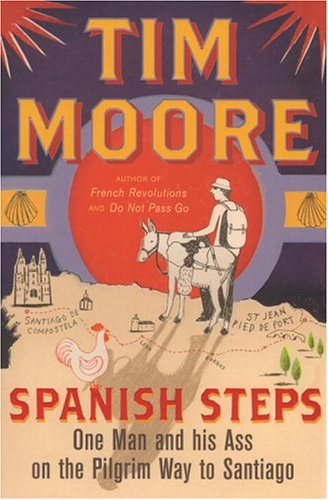 Spanish Steps: One Man and His Ass on the Pilgrim Way to Santiago -
