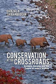 Conservation At The Crossroads: Science, Society, and the Future of India's Wildlife: Science, Society, and