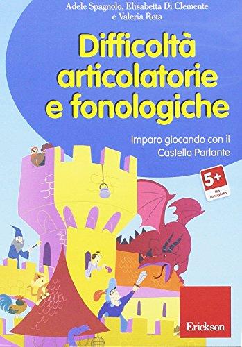 Difficolt articolatorie e fonologiche. Imparo giocando con il Castello Parlante. CD-ROM