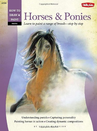 Pastel: Horses and Ponies: Learn to paint a range of breedsstep by step (How to Draw & Paint)