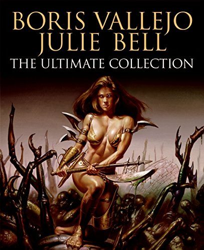 Boris Vallejo and Julie Bell: The Ultimate Collection