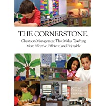 The Cornerstone: Classroom Management That Makes Teaching More Effective, Efficient, and Enjoyable (English Edition)
