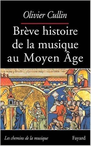 Brve histoire de la musique au Moyen-Age de Olivier Cullin ( 15 octobre 2002 )