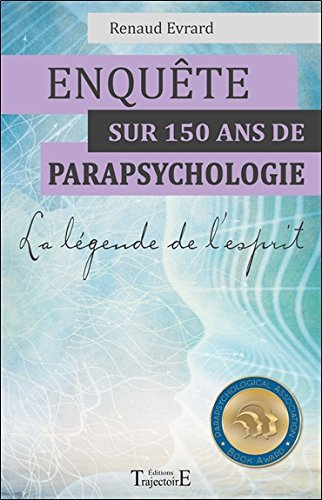 Enquête sur 150 ans de parapsychologie - La légende de l'esprit par Renaud Evrard