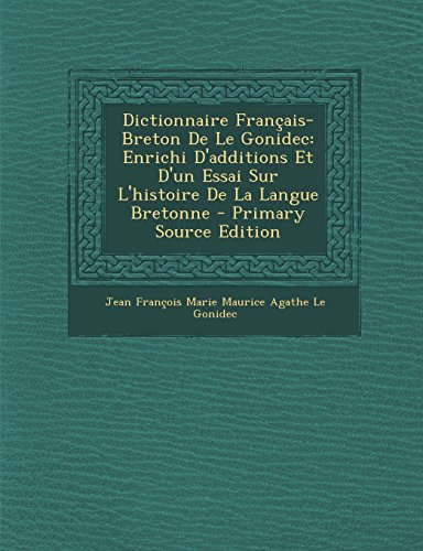 Dictionnaire Francais-Breton de Le Gonidec: Enrichi D'Additions Et D'Un Essai Sur L'Histoire de La Langue Bretonne - Primary Source Edition