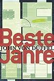 Beste Jahre: Roman - John von Düffel