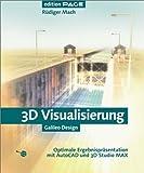 3D Visualisierung - Optimale Ergebnispräsentation mit AutoCAD und 3D Studio MAX, mit CD (Galileo Design)