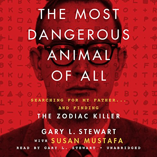 The Most Dangerous Animal of All: Searching for My Father ... and Finding the Zodiac Killer