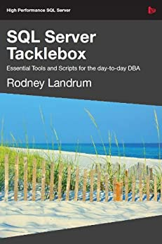 SQL Server Tacklebox: Essential Tools and Scripts for the day-to-day DBA by [Landrum, Rodney]