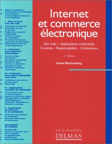 Internet et commerce électronique. Site Web - Applications multimédia - Contrats - Responsabilité - Contentieux par Lionel Bochurberg