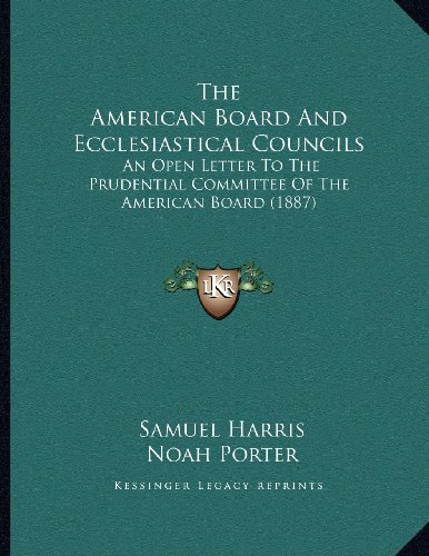 The American Board and Ecclesiastical Councils: An Open Letter to the Prudential Committee of the American Board (1887)
