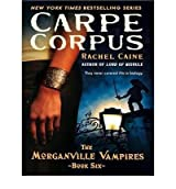 Carpe Corpus (Morganville Vampires (Audio) #06) - IPS Caine, Rachel ( Author ) Sep-01-2009 Compact Disc