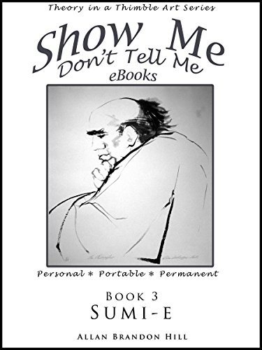 Show Me Don't Tell Me BK 3 - Sumi-e: Theory in a Thimble Art Series (Show Me Don't Tell Me eBooks)