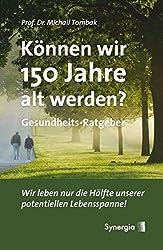 Können wir 150 Jahre alt werden?: Wir leben nur die Hälfte unserer potentiellen Lebensspanne!