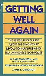 Getting Well Again: The Bestselling Classic about the Simontons' Revolutionary Lifesaving Self-Awareness Techniques