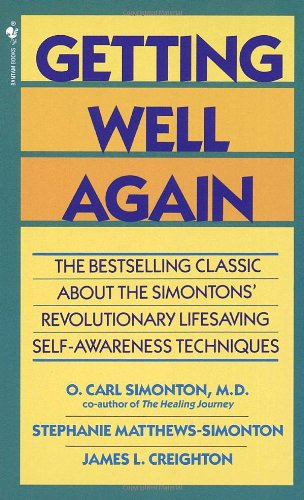 Getting Well Again: The Bestselling Classic about the Simontons' Revolutionary Lifesaving Self-Awareness Techniques por O.Carl Simonton, Stephanie Matthews Simonton, James L. Creighton