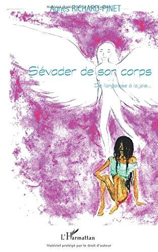 S'Evader de Son Corps de l'Angoisse a la Joie par Agnès Richard-Pinet