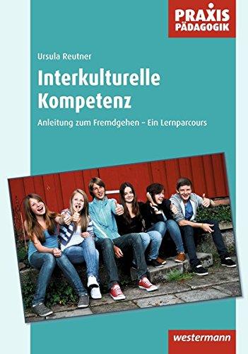 Praxis Pädagogik / Sekundarstufe: Interkulturelle Kompetenz: Anleitung zum Fremdgehen - Ein Lernparcours