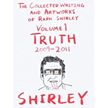 The Collected Writings And Artworks Of Raph Shirley Volume 1 Truth