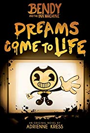 Dreams Come to Life (Bendy and the Ink Machine, book 1)