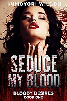SEDUCE MY BLOOD (Bloody Desires Book 1) by [Wilson, Yumoyori]