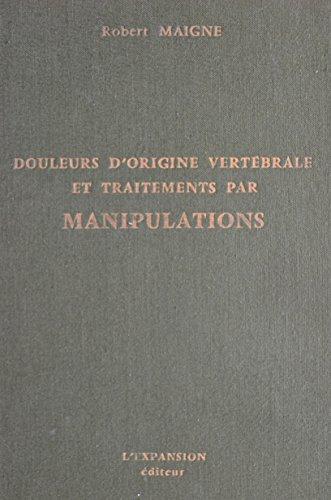 Douleurs d'origine vertebrale et traitements par manipulations: Medecine orthopedique des derangements intervertebraux mineurs (French Edition)