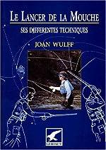 Le lancer de la mouche. Ses différentes techniques de Joan Wulff