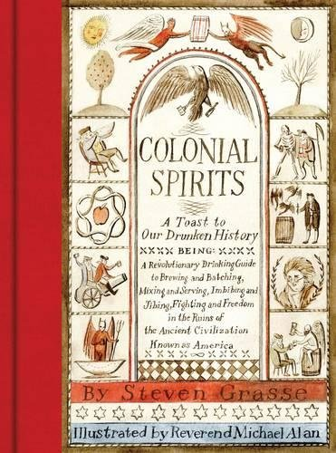Colonial Spirits: A Toast to Our Drunken History por Steven Grasse