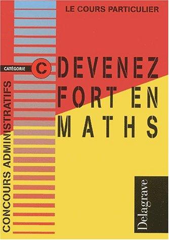 Devenez fort en maths Concours administratifs catégorie C par Jacqueline Fourastié