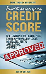 How to Raise Your Credit Score: Move to financial first class and have lenders beg for your business! (Smart Money Blueprint Book 2) (English Edition)