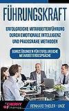 Führungskraft: Erfolgreiche Mitarbeiterführung durch emotionale Intelligenz und praxisnahe Methoden - Bonus Übungen f