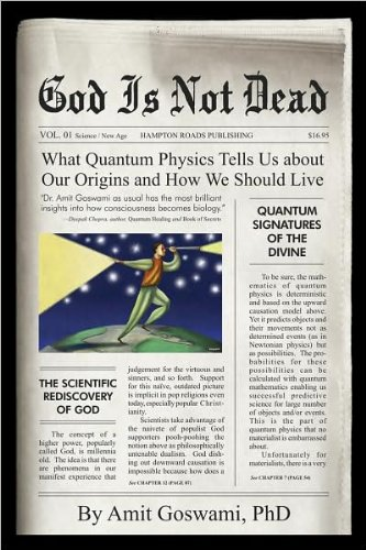 God Is Not Dead: What Quantum Physics Tells Us About Our Origins and How We Should Live by Amit Goswami(2008-07-24)