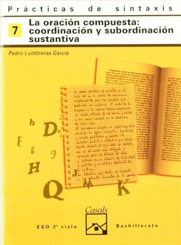 Prácticas de sintaxis 7. La oración compuesta: coordinación y subordianción sustantiva (Cuadernos ESO) - 9788421821404
