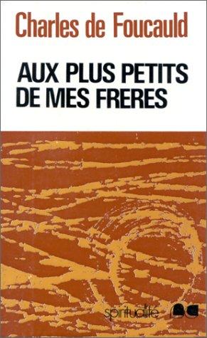 Aux plus petits de mes freres - Oeuvres spirituelles du Père Charles de Foucauld Tome 4 : Méditations sur les passages des saints Évangiles relatifs à quinze vertus