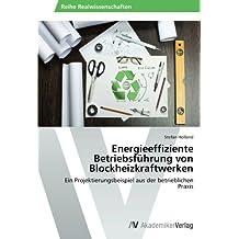 Energieeffiziente Betriebsführung von Blockheizkraftwerken: Ein Projektierungsbeispiel aus der betrieblichen Praxis