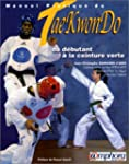 Manuel pratique du Tae-Kwon-Do. Du d�...