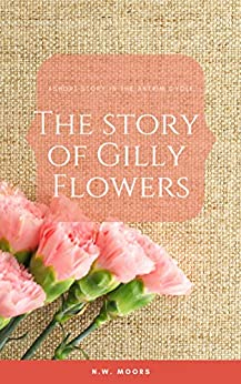 The Story of Gilly Flowers: A Short Story of the Antrim Cycle by [Moors, N.W.]