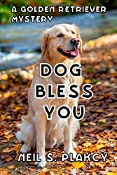 Dog Bless You: A Golden Retriever Mystery: 4 (Golden Retriever Mysteries) by Plakcy, Neil S. (2013) Paperback
